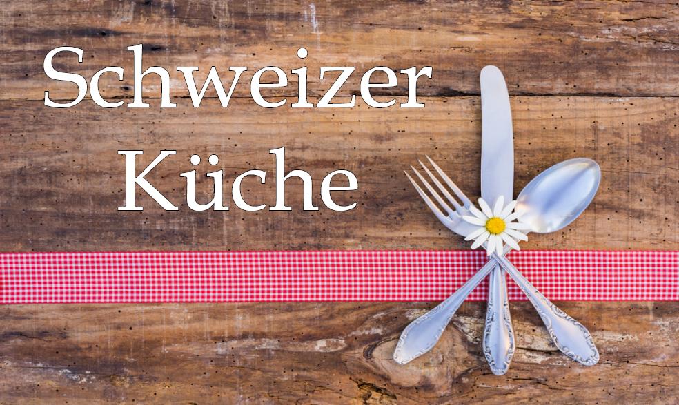 Schweizer Küche Rezepte | Kochrezepte Aus Der Schweiz